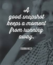 Eudora Welty about snapshot moment