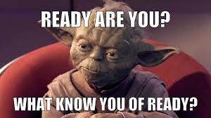 Yoda about ready