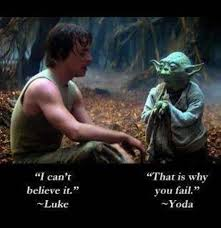 Yoda believe or fail